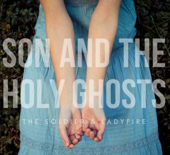 portada_son_and_the_holy_ghosts_the_soldier_and_tha_lady_fire